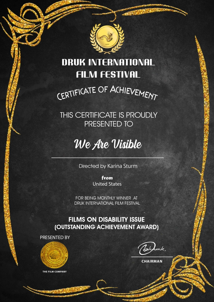 Urkunde: Druk International Film Festival, Outstanding Achievement Award Films on Disability Issues, We Are Visible